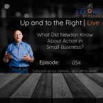 "Cover art for episode 053 of the Up and to the Right Podcast ""What did Newton Know about Action in Small Business 