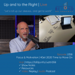 Small Business Priority | 4Get 2020 Time to Move On | Up and to the Right | Episode 058